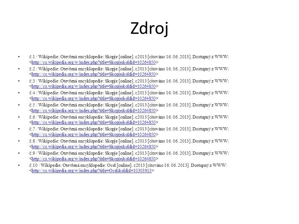 Zdroj č.1 / Wikipedie: Otevřená encyklopedie: Skopje [online]. c2013 [citováno 16. 06. 2013]. Dostupný z WWW: http://cs.wikipedia.org/w/index.php?titl
