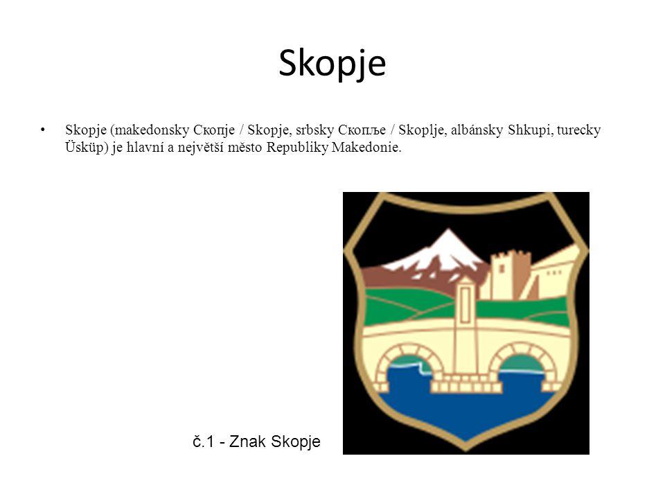 Skopje Skopje (makedonsky Скопје / Skopje, srbsky Скопље / Skoplje, albánsky Shkupi, turecky Üsküp) je hlavní a největší město Republiky Makedonie. č.
