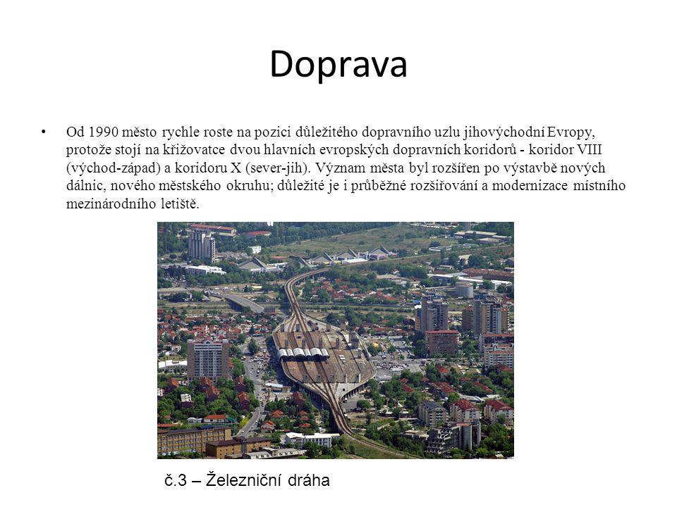 Doprava Od 1990 město rychle roste na pozici důležitého dopravního uzlu jihovýchodní Evropy, protože stojí na křižovatce dvou hlavních evropských dopravních koridorů - koridor VIII (východ-západ) a koridoru X (sever-jih).