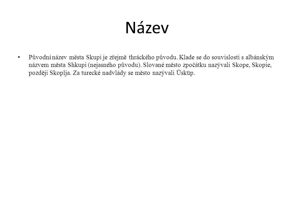 Název Původní název města Skupi je zřejmě thráckého původu. Klade se do souvislosti s albánským názvem města Shkupi (nejasného původu). Slované město