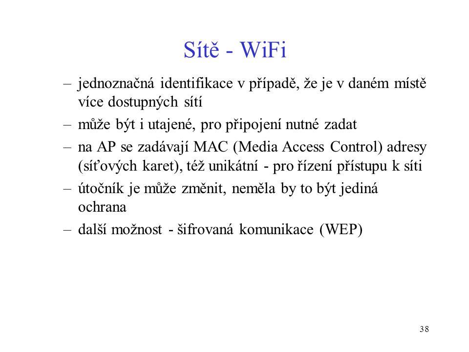 38 Sítě - WiFi –jednoznačná identifikace v případě, že je v daném místě více dostupných sítí –může být i utajené, pro připojení nutné zadat –na AP se
