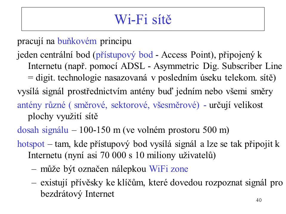 40 Wi-Fi sítě pracují na buňkovém principu jeden centrální bod (přístupový bod - Access Point), připojený k Internetu (např. pomocí ADSL - Asymmetric