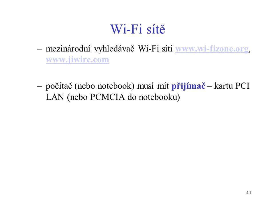 41 Wi-Fi sítě –mezinárodní vyhledávač Wi-Fi sítí www.wi-fizone.org, www.jiwire.comwww.wi-fizone.org www.jiwire.com –počítač (nebo notebook) musí mít p