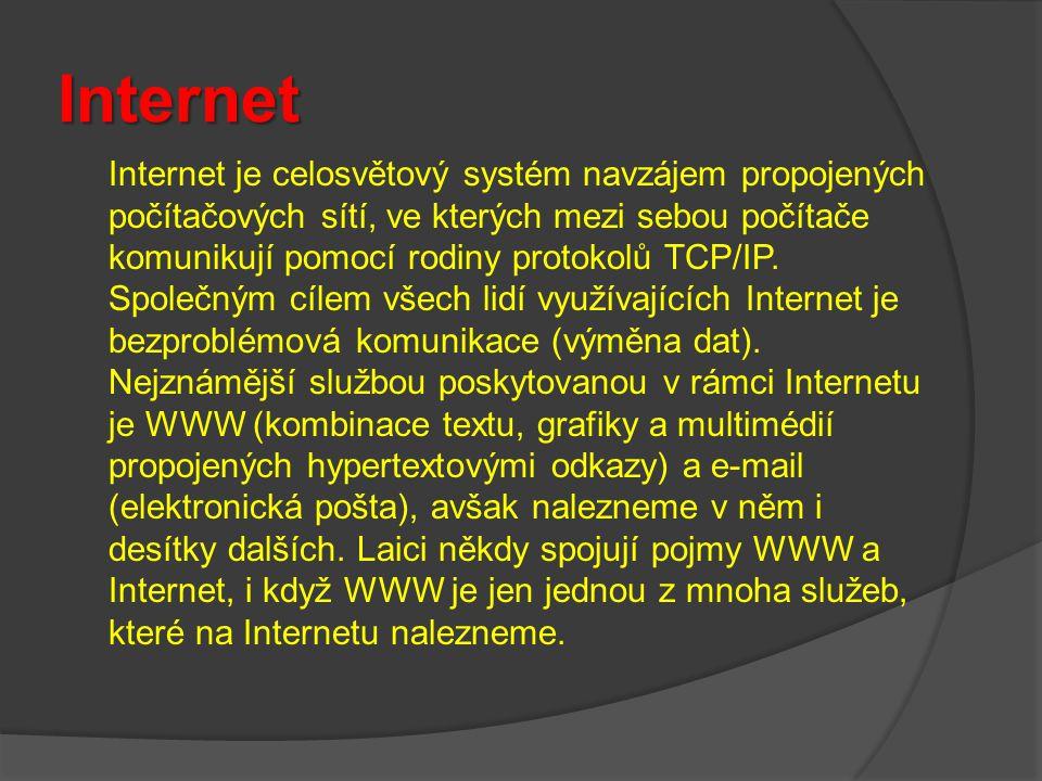Internet Internet je celosvětový systém navzájem propojených počítačových sítí, ve kterých mezi sebou počítače komunikují pomocí rodiny protokolů TCP/