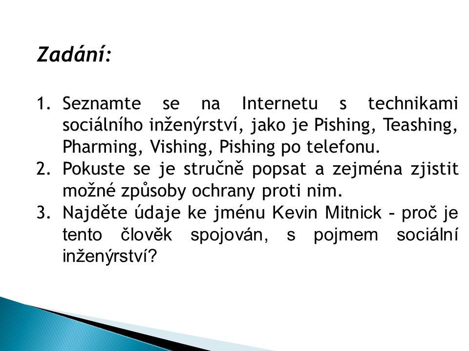 Zadání: 1.Seznamte se na Internetu s technikami sociálního inženýrství, jako je Pishing, Teashing, Pharming, Vishing, Pishing po telefonu. 2.Pokuste s