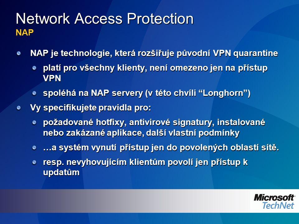 Network Access Protection NAP NAP je technologie, která rozšiřuje původní VPN quarantine platí pro všechny klienty, není omezeno jen na přístup VPN sp