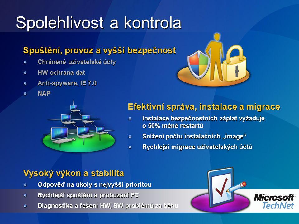 Spolehlivost a kontrola Efektivní správa, instalace a migrace Spuštění, provoz a vyšší bezpečnost Chráněné uživatelské účty HW ochrana dat Anti-spywar