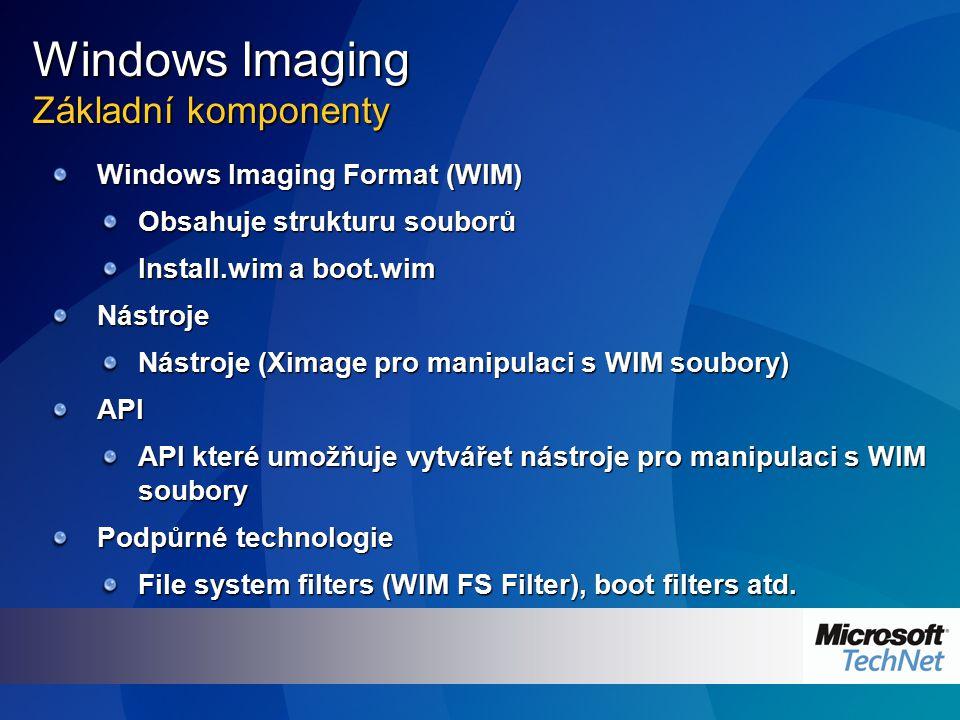 Windows Imaging Základní komponenty Windows Imaging Format (WIM) Obsahuje strukturu souborů Install.wim a boot.wim Nástroje Nástroje (Ximage pro manip