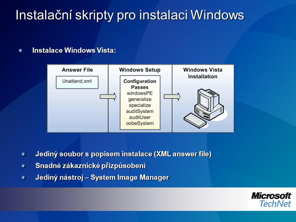 Instalační skripty pro instalaci Windows Instalace Windows Vista: Jediný soubor s popisem instalace (XML answer file) Snadné zákaznické přizpůsobení J