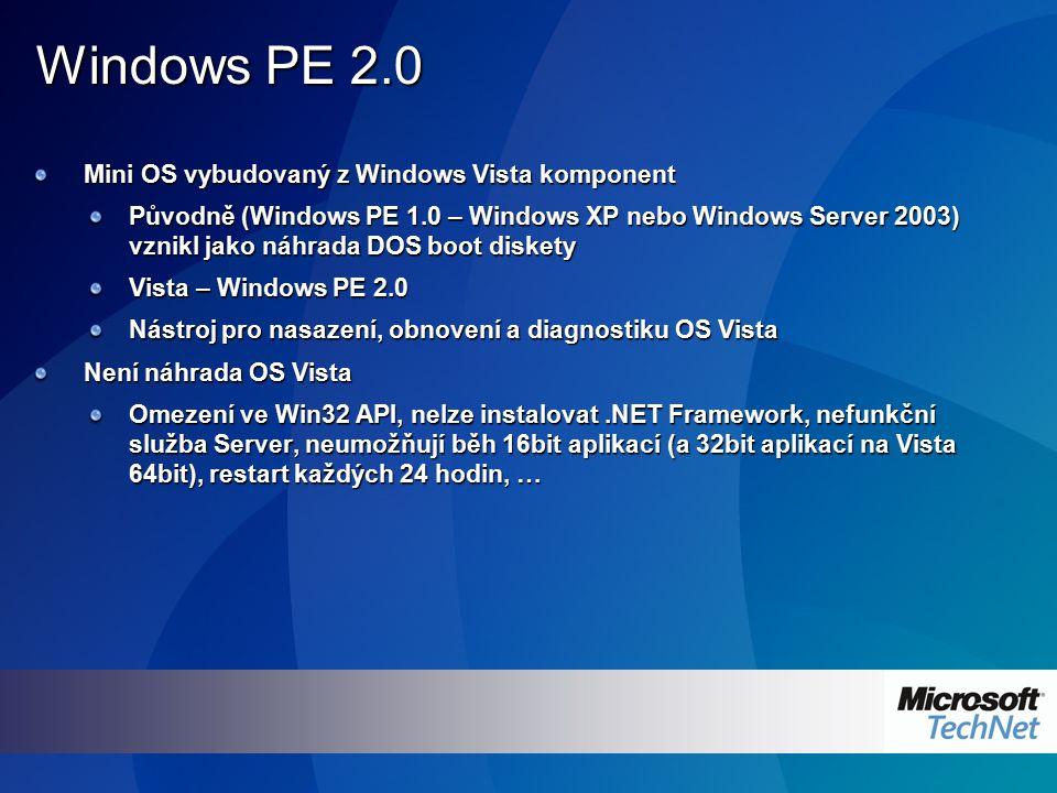 Windows PE 2.0 Mini OS vybudovaný z Windows Vista komponent Původně (Windows PE 1.0 – Windows XP nebo Windows Server 2003) vznikl jako náhrada DOS boo