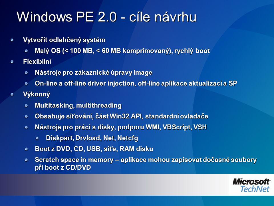 Windows PE 2.0 - cíle návrhu Vytvořit odlehčený systém Malý OS (< 100 MB, < 60 MB komprimovaný), rychlý boot Flexibilní Nástroje pro zákaznické úpravy