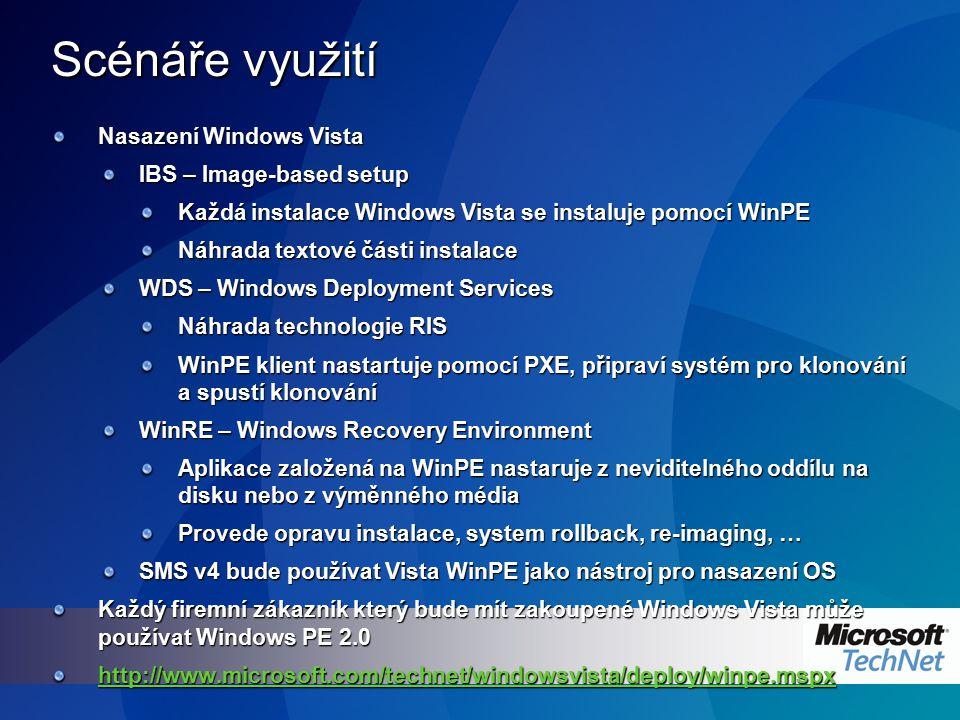 Scénáře využití Nasazení Windows Vista IBS – Image-based setup Každá instalace Windows Vista se instaluje pomocí WinPE Náhrada textové části instalace