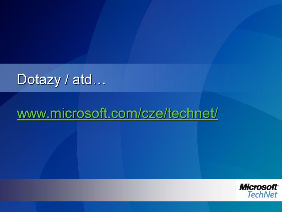 Dotazy / atd… www.microsoft.com/cze/technet/ www.microsoft.com/cze/technet/