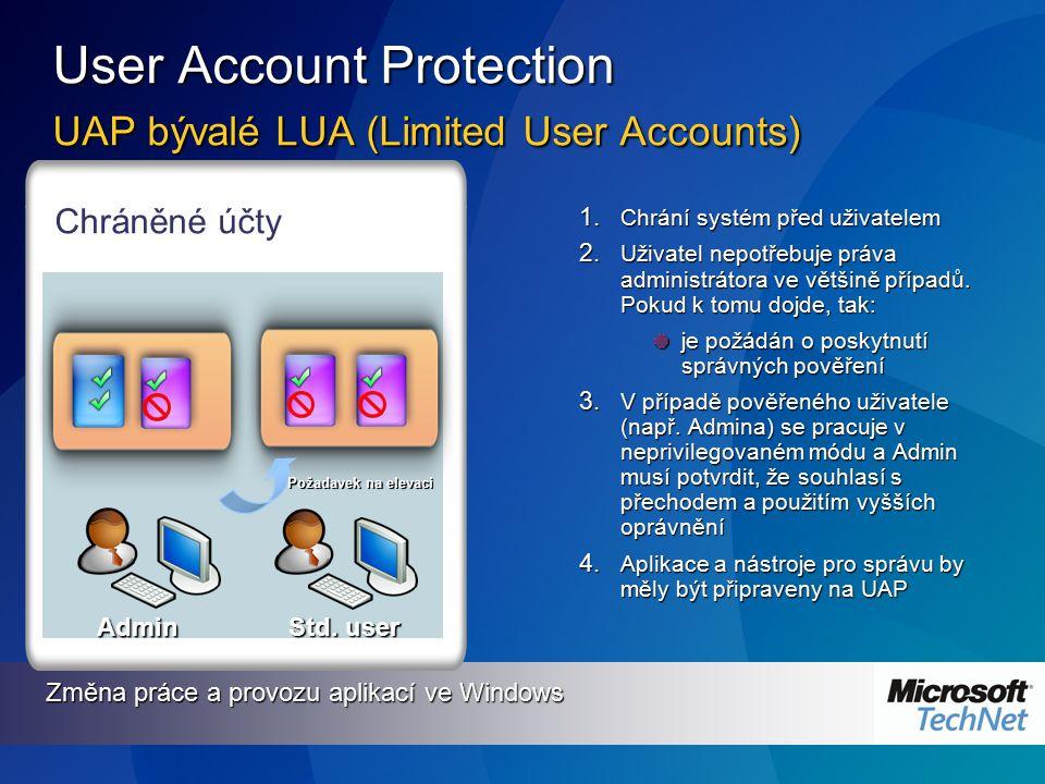 User Account Protection UAP bývalé LUA (Limited User Accounts) 1. Chrání systém před uživatelem 2. Uživatel nepotřebuje práva administrátora ve většin