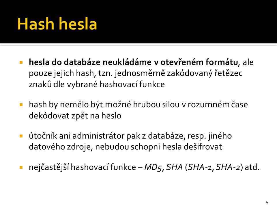  hesla do databáze neukládáme v otevřeném formátu, ale pouze jejich hash, tzn.