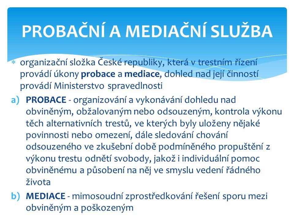  organizační složka České republiky, která v trestním řízení provádí úkony probace a mediace, dohled nad její činností provádí Ministerstvo spravedln