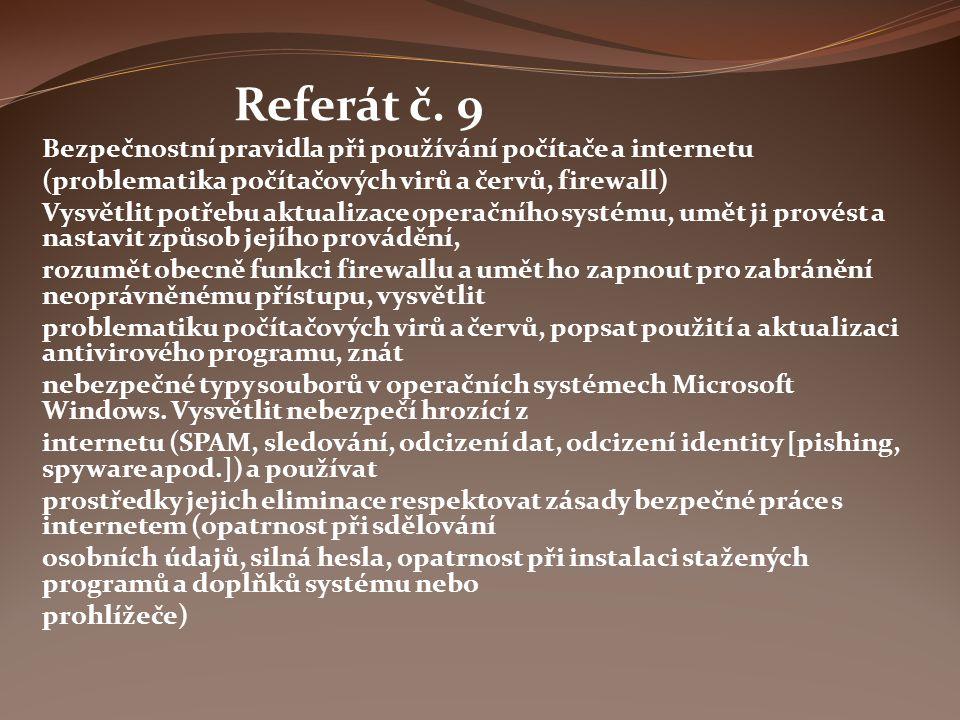 Referát č. 9 Bezpečnostní pravidla při používání počítače a internetu (problematika počítačových virů a červů, firewall) Vysvětlit potřebu aktualizace