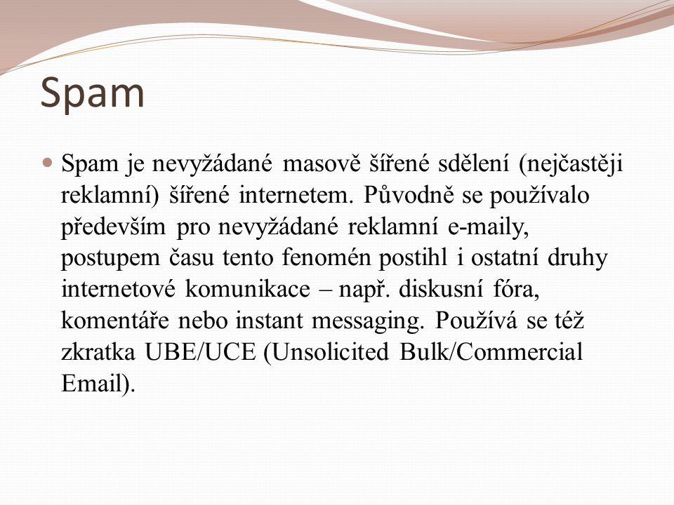 Spam Spam je nevyžádané masově šířené sdělení (nejčastěji reklamní) šířené internetem. Původně se používalo především pro nevyžádané reklamní e-maily,