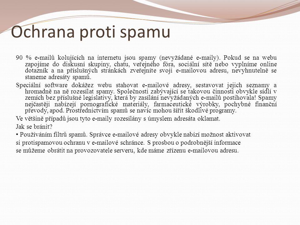 Ochrana proti spamu 90 % e-mailů kolujících na internetu jsou spamy (nevyžádané e-maily). Pokud se na webu zapojíme do diskusní skupiny, chatu, veřejn
