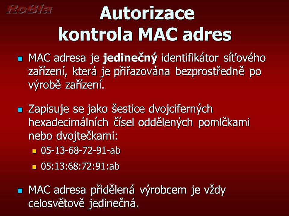 Autorizace kontrola MAC adres Autorizace kontrola MAC adres MAC adresa je jedinečný identifikátor síťového zařízení, která je přiřazována bezprostředně po výrobě zařízení.