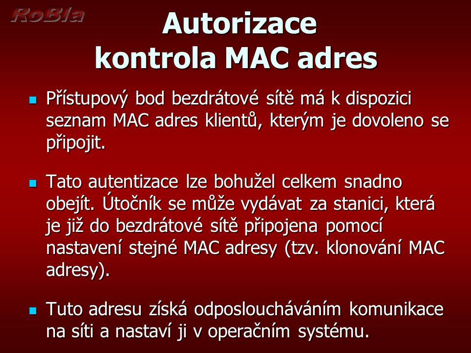 Autorizace kontrola MAC adres Autorizace kontrola MAC adres Přístupový bod bezdrátové sítě má k dispozici seznam MAC adres klientů, kterým je dovoleno se připojit.