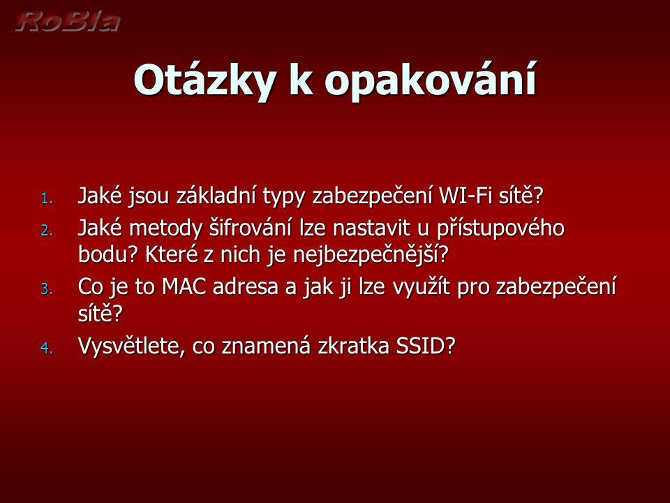 Otázky k opakování 1. Jaké jsou základní typy zabezpečení WI-Fi sítě.