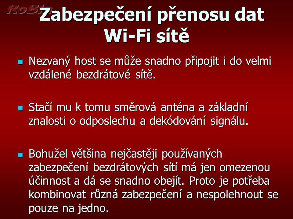 Zabezpečení přenosu dat Wi-Fi sítě Zabezpečení přenosu dat Wi-Fi sítě Nezvaný host se může snadno připojit i do velmi vzdálené bezdrátové sítě.