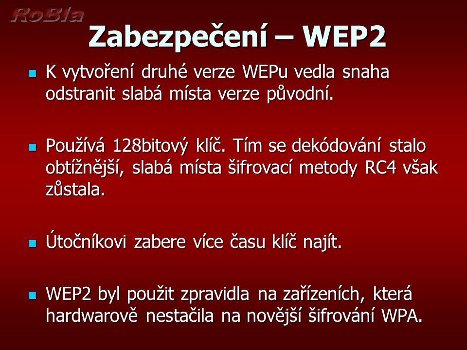 Zabezpečení – WEP2 Zabezpečení – WEP2 K vytvoření druhé verze WEPu vedla snaha odstranit slabá místa verze původní.