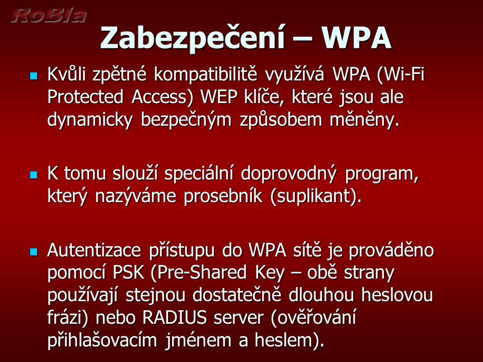 Zabezpečení – WPA Zabezpečení – WPA Kvůli zpětné kompatibilitě využívá WPA (Wi-Fi Protected Access) WEP klíče, které jsou ale dynamicky bezpečným způsobem měněny.