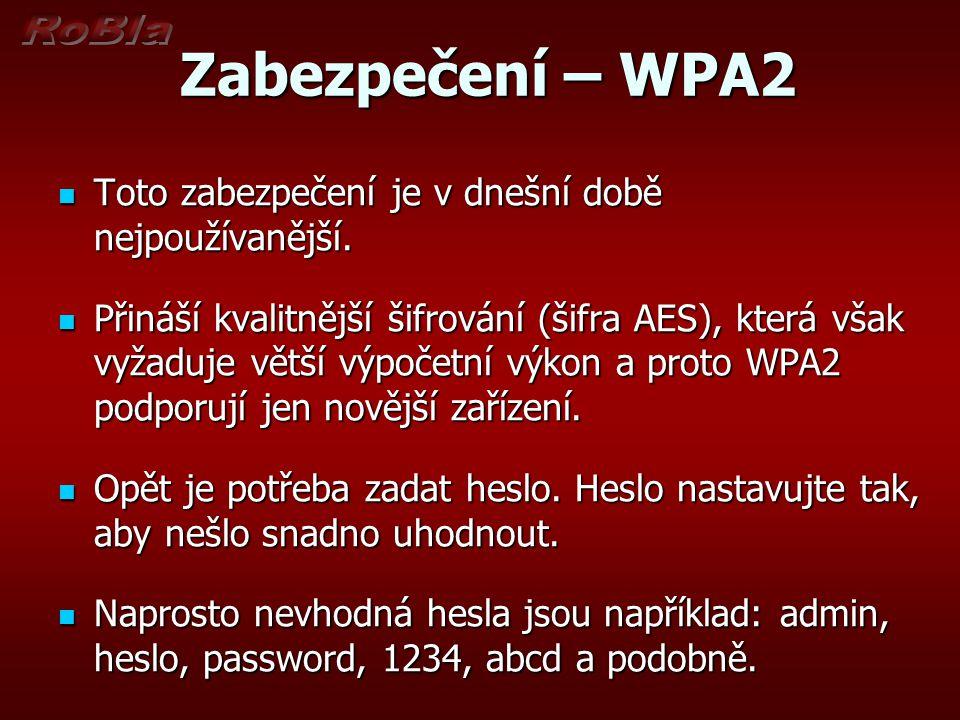 Zabezpečení – WPA2 Zabezpečení – WPA2 Toto zabezpečení je v dnešní době nejpoužívanější.