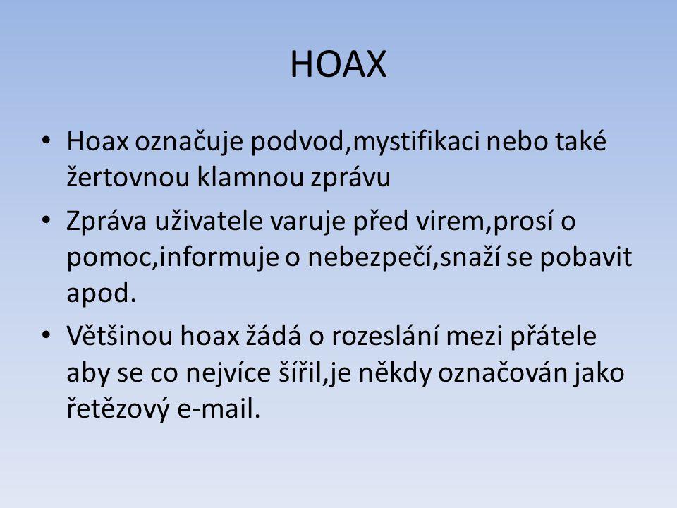 HOAX Hoax označuje podvod,mystifikaci nebo také žertovnou klamnou zprávu Zpráva uživatele varuje před virem,prosí o pomoc,informuje o nebezpečí,snaží