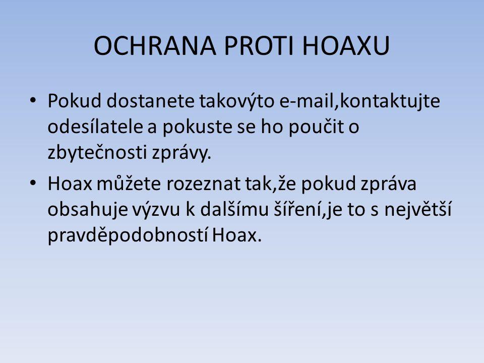 OCHRANA PROTI HOAXU Pokud dostanete takovýto e-mail,kontaktujte odesílatele a pokuste se ho poučit o zbytečnosti zprávy. Hoax můžete rozeznat tak,že p