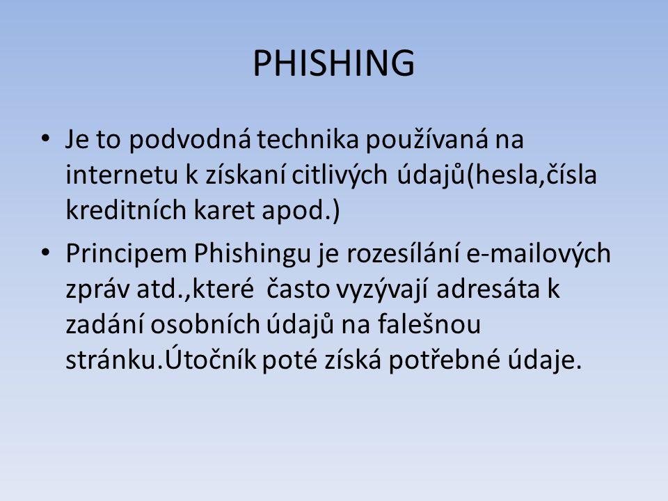 PHISHING Je to podvodná technika používaná na internetu k získaní citlivých údajů(hesla,čísla kreditních karet apod.) Principem Phishingu je rozesílán