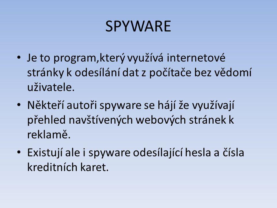 SPYWARE Je to program,který využívá internetové stránky k odesílání dat z počítače bez vědomí uživatele. Někteří autoři spyware se hájí že využívají p
