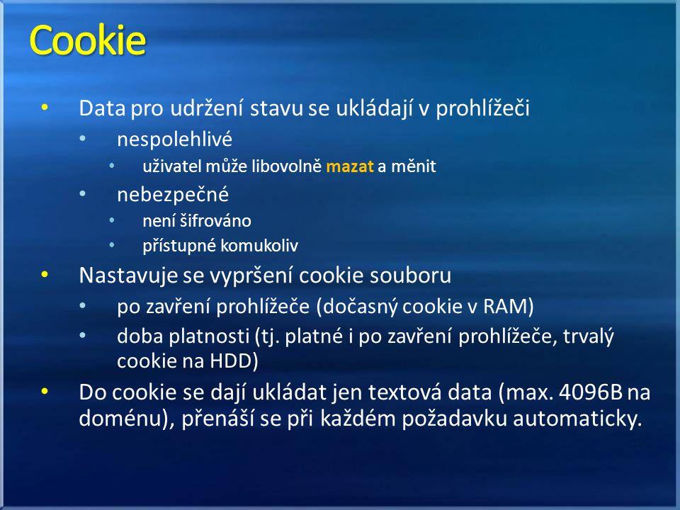 Data pro udržení stavu se ukládají v prohlížeči nespolehlivé uživatel může libovolně mazat a měnit nebezpečné není šifrováno přístupné komukoliv Nastavuje se vypršení cookie souboru po zavření prohlížeče (dočasný cookie v RAM) doba platnosti (tj.