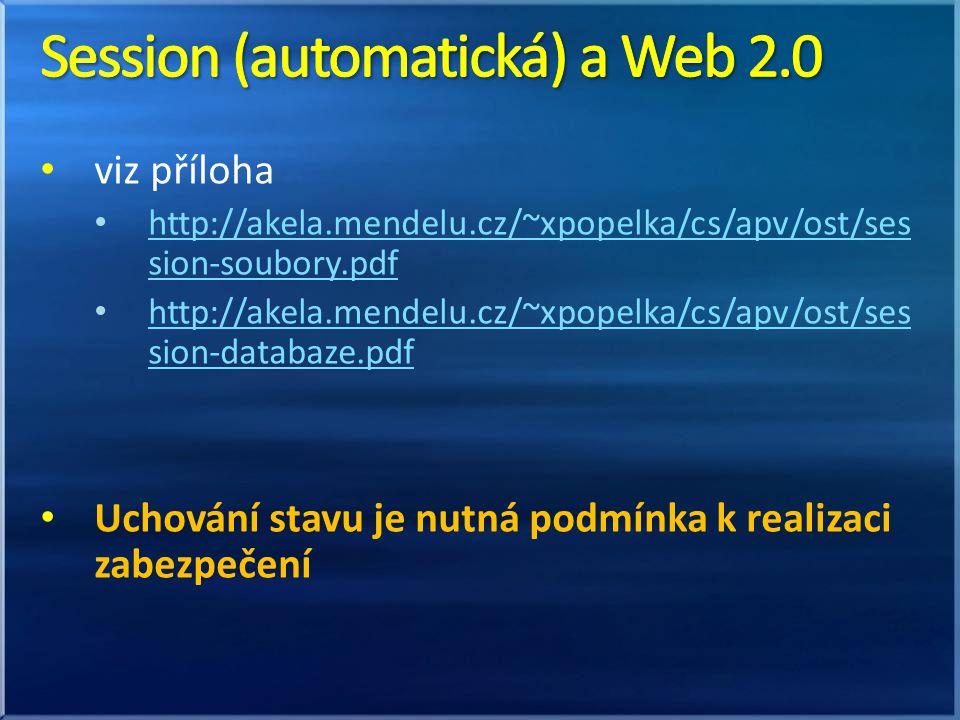 viz příloha http://akela.mendelu.cz/~xpopelka/cs/apv/ost/ses sion-soubory.pdf http://akela.mendelu.cz/~xpopelka/cs/apv/ost/ses sion-soubory.pdf http://akela.mendelu.cz/~xpopelka/cs/apv/ost/ses sion-databaze.pdf http://akela.mendelu.cz/~xpopelka/cs/apv/ost/ses sion-databaze.pdf Uchování stavu je nutná podmínka k realizaci zabezpečení
