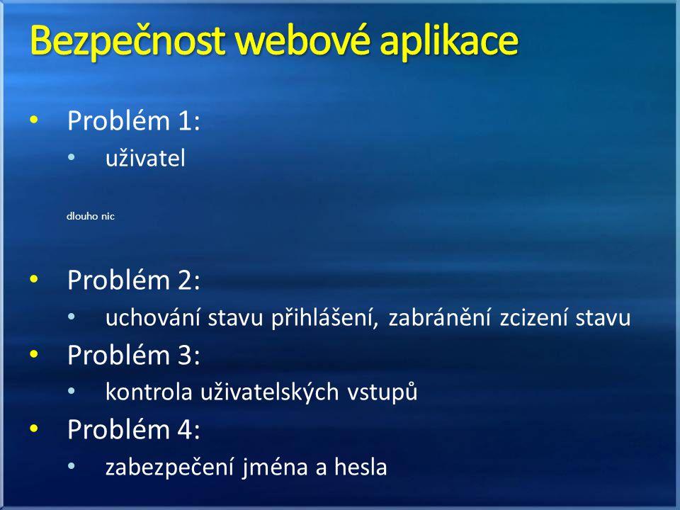 Problém 1: uživatel dlouho nic Problém 2: uchování stavu přihlášení, zabránění zcizení stavu Problém 3: kontrola uživatelských vstupů Problém 4: zabezpečení jména a hesla