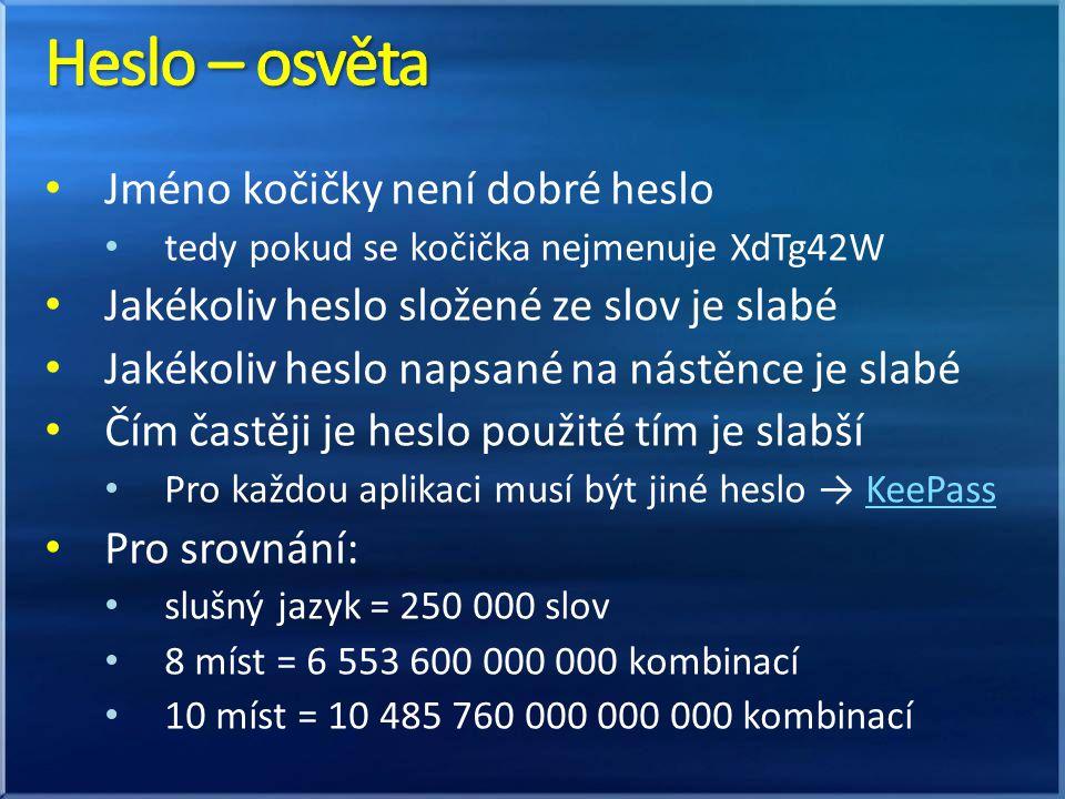 Jméno kočičky není dobré heslo tedy pokud se kočička nejmenuje XdTg42W Jakékoliv heslo složené ze slov je slabé Jakékoliv heslo napsané na nástěnce je slabé Čím častěji je heslo použité tím je slabší Pro každou aplikaci musí být jiné heslo → KeePassKeePass Pro srovnání: slušný jazyk = 250 000 slov 8 míst = 6 553 600 000 000 kombinací 10 míst = 10 485 760 000 000 000 kombinací