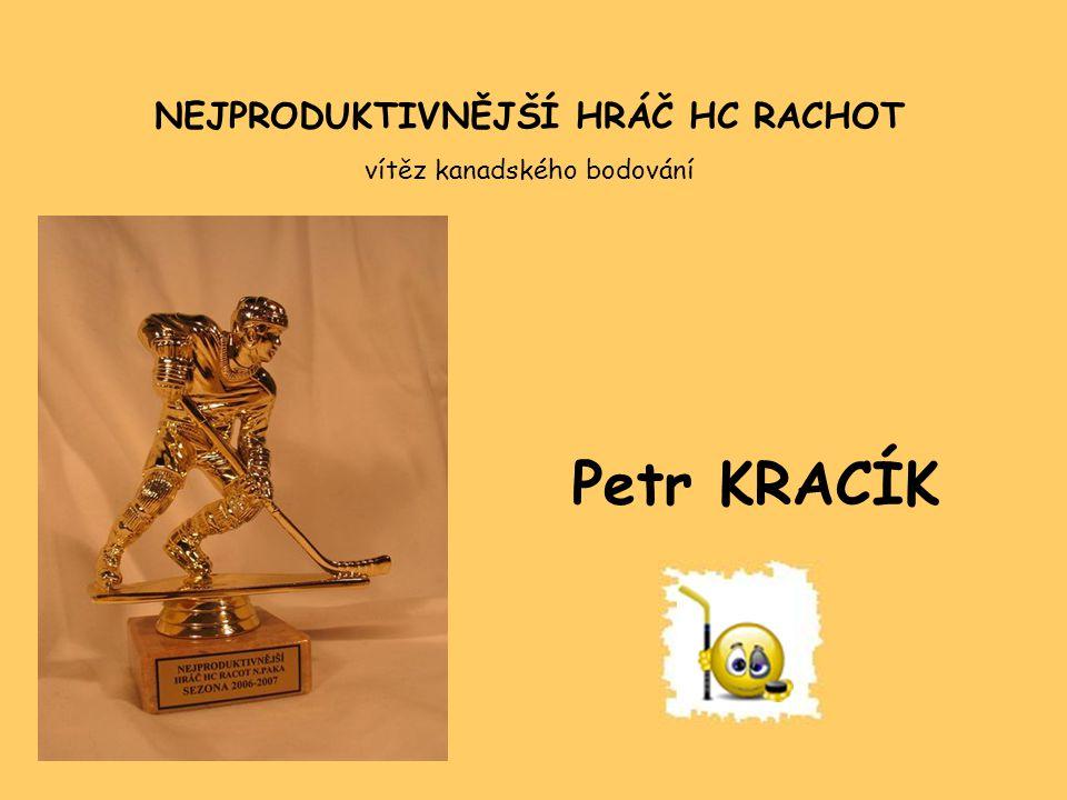 NEJPRODUKTIVNĚJŠÍ HRÁČ HC RACHOT vítěz kanadského bodování Petr KRACÍK
