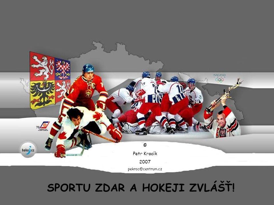 SPORTU ZDAR A HOKEJI ZVLÁŠŤ! © Petr Kracík 2007 pekrac@centrum.cz
