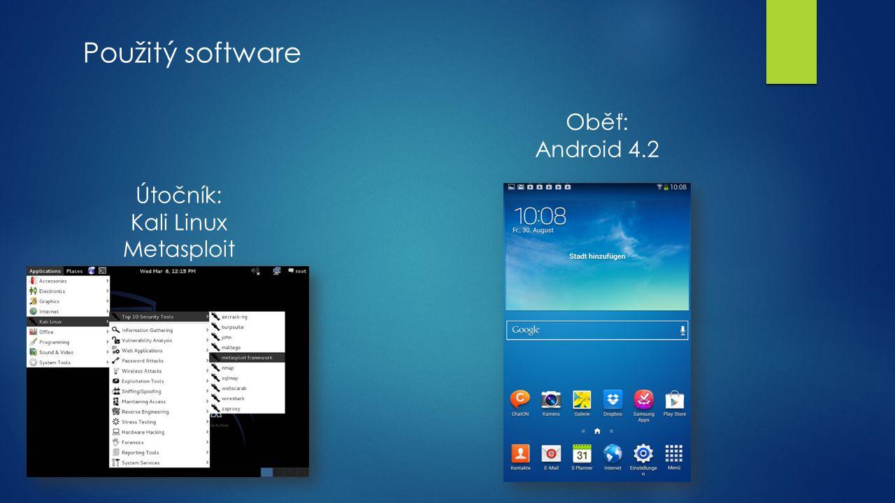 Použitý software Útočník: Kali Linux Metasploit Oběť: Android 4.2
