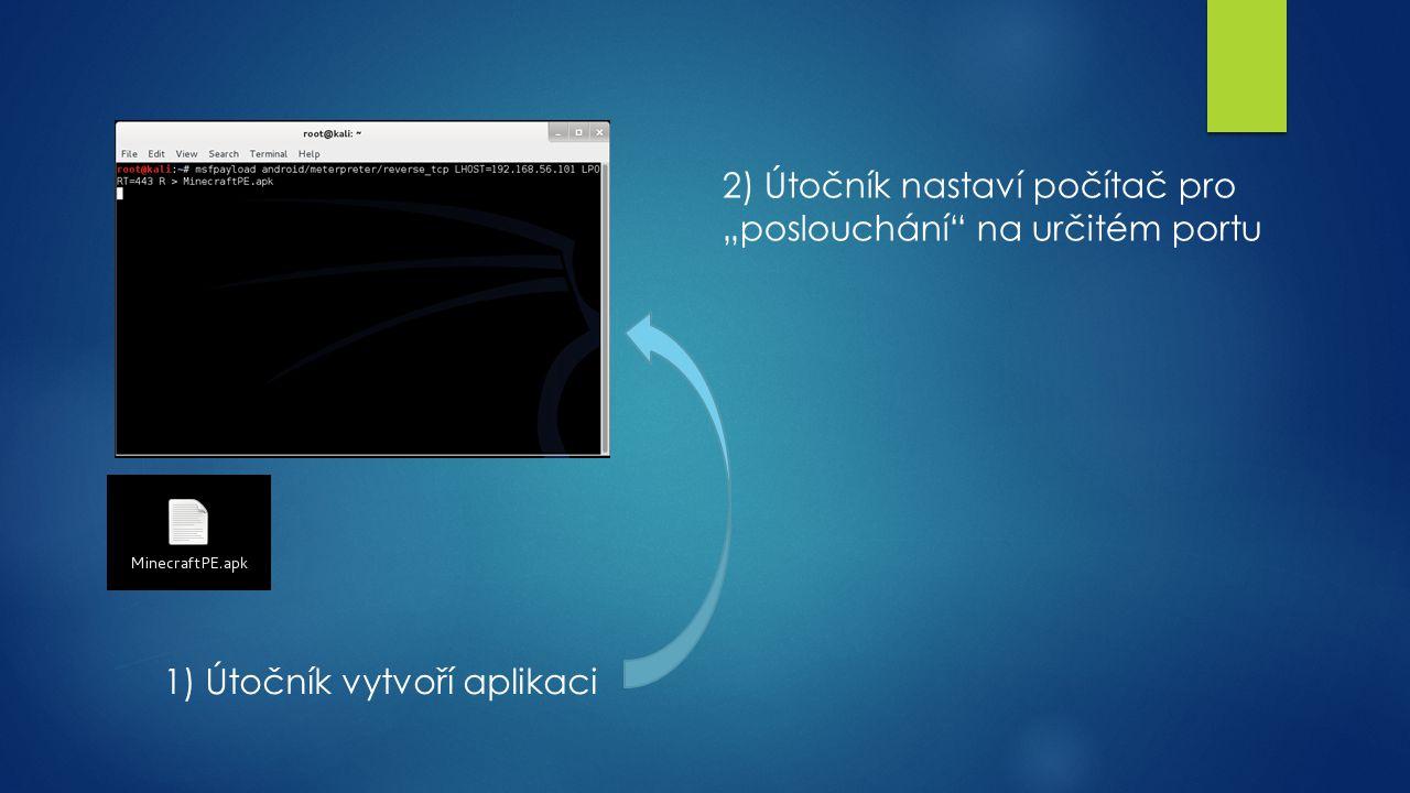 """1) Útočník vytvoří aplikaci 2) Útočník nastaví počítač pro """"poslouchání na určitém portu"""
