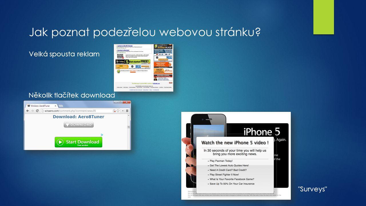 Jak poznat podezřelou webovou stránku? Velká spousta reklam Několik tlačítek download Surveys