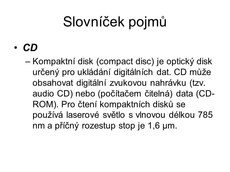 Slovníček pojmů CD –Kompaktní disk (compact disc) je optický disk určený pro ukládání digitálních dat.