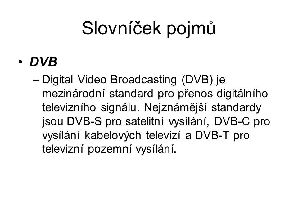 Slovníček pojmů DVB –Digital Video Broadcasting (DVB) je mezinárodní standard pro přenos digitálního televizního signálu.