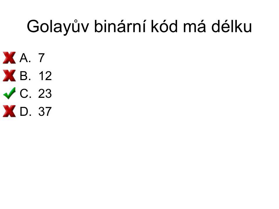 Golayův binární kód má délku A.7 B.12 C.23 D.37