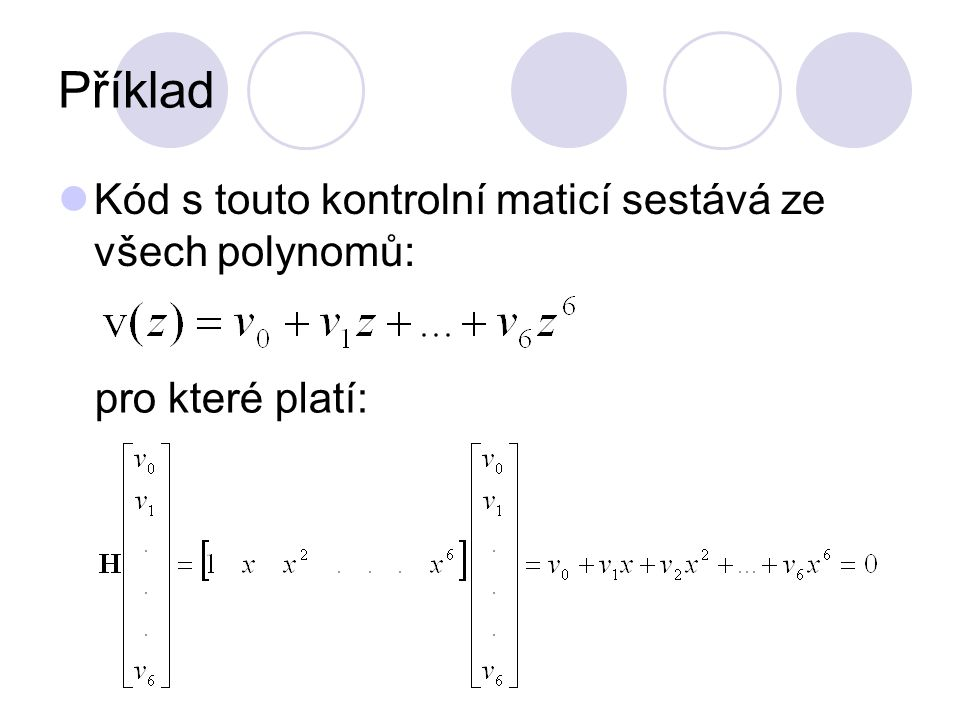 Příklad Kód s touto kontrolní maticí sestává ze všech polynomů: pro které platí: