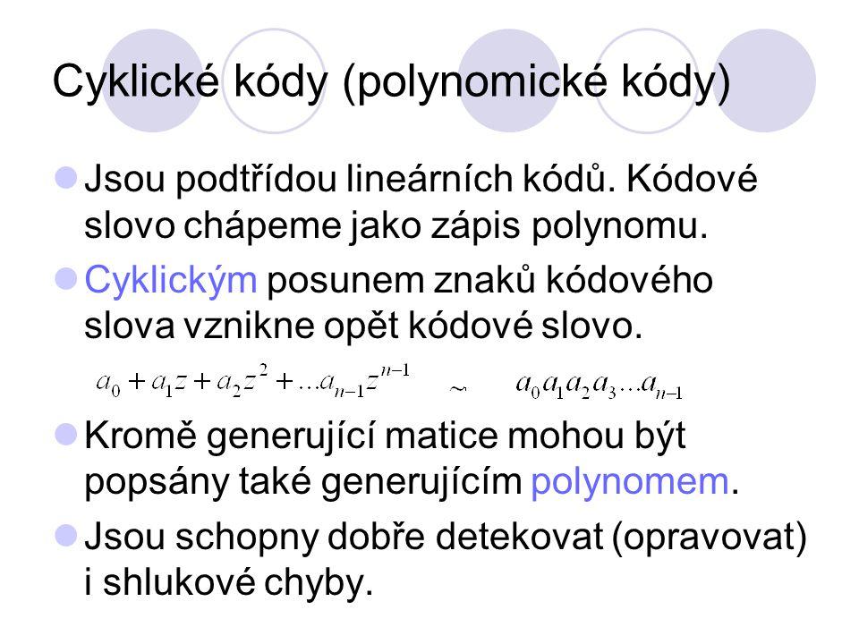 Cyklické kódy (polynomické kódy) Jsou podtřídou lineárních kódů. Kódové slovo chápeme jako zápis polynomu. Cyklickým posunem znaků kódového slova vzni