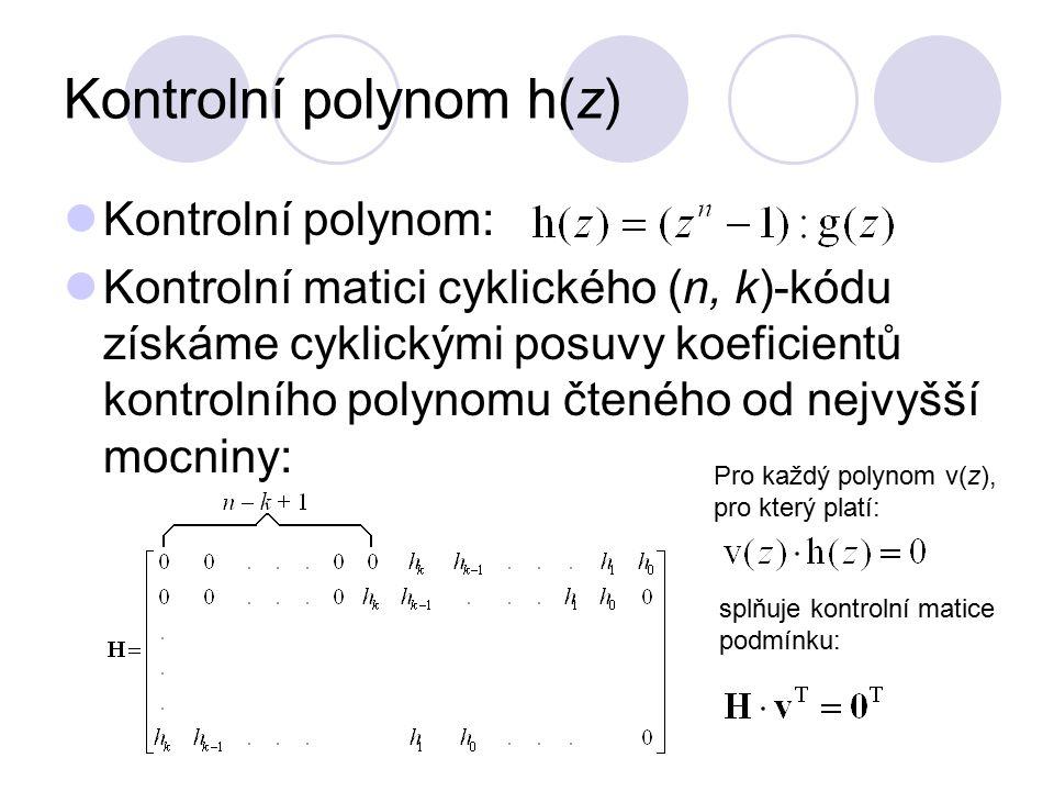 Kontrolní polynom h(z) Kontrolní polynom: Kontrolní matici cyklického (n, k)-kódu získáme cyklickými posuvy koeficientů kontrolního polynomu čteného o