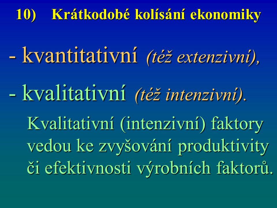 10) Krátkodobé kolísání ekonomiky - kvantitativní (též extenzivní), - kvalitativní (též intenzivní). Kvalitativní (intenzivní) faktory vedou ke zvyšov